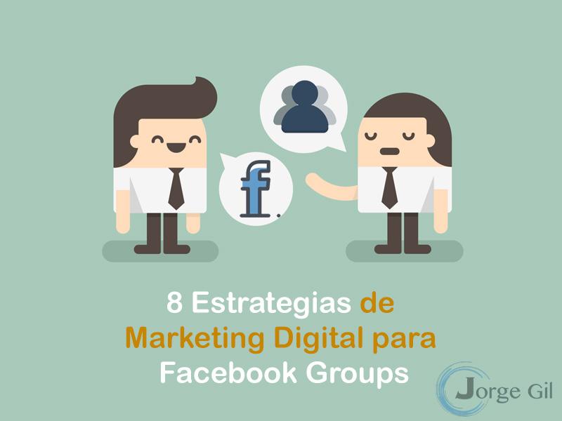 8 Estrategias de Marketing Digital en Facebook Groups